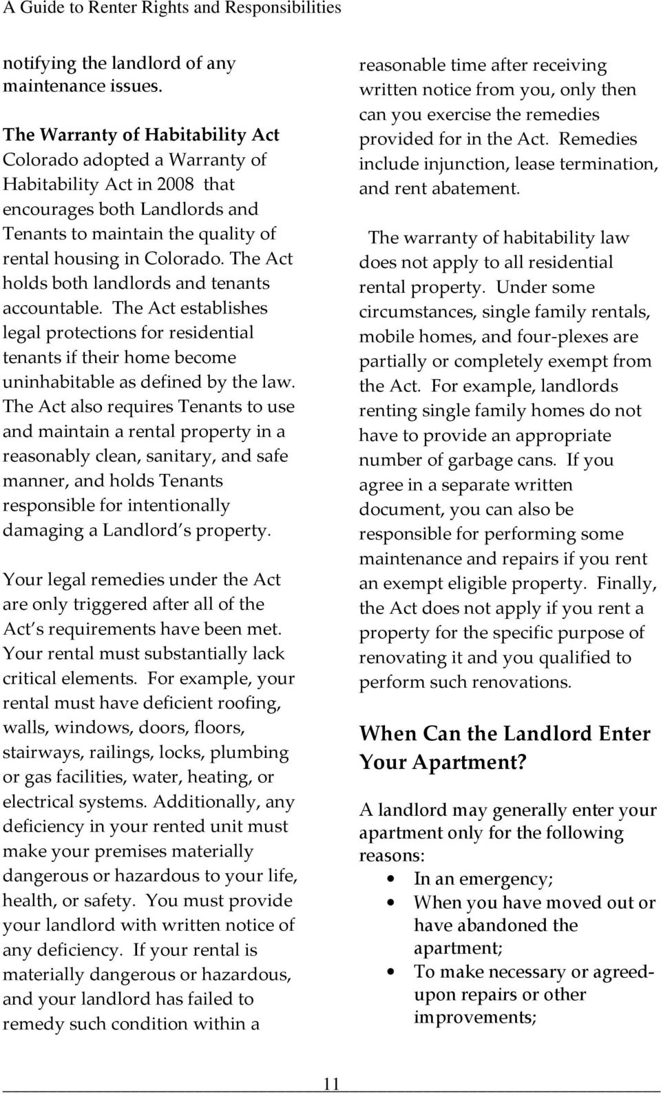 The Act holds both landlords and tenants accountable. The Act establishes legal protections for residential tenants if their home become uninhabitable as defined by the law.