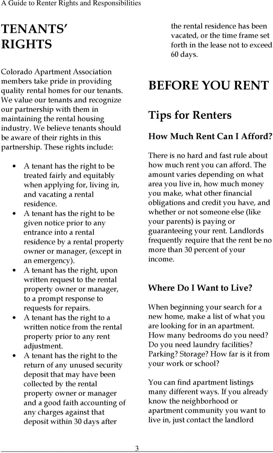 These rights include: A tenant has the right to be treated fairly and equitably when applying for, living in, and vacating a rental residence.