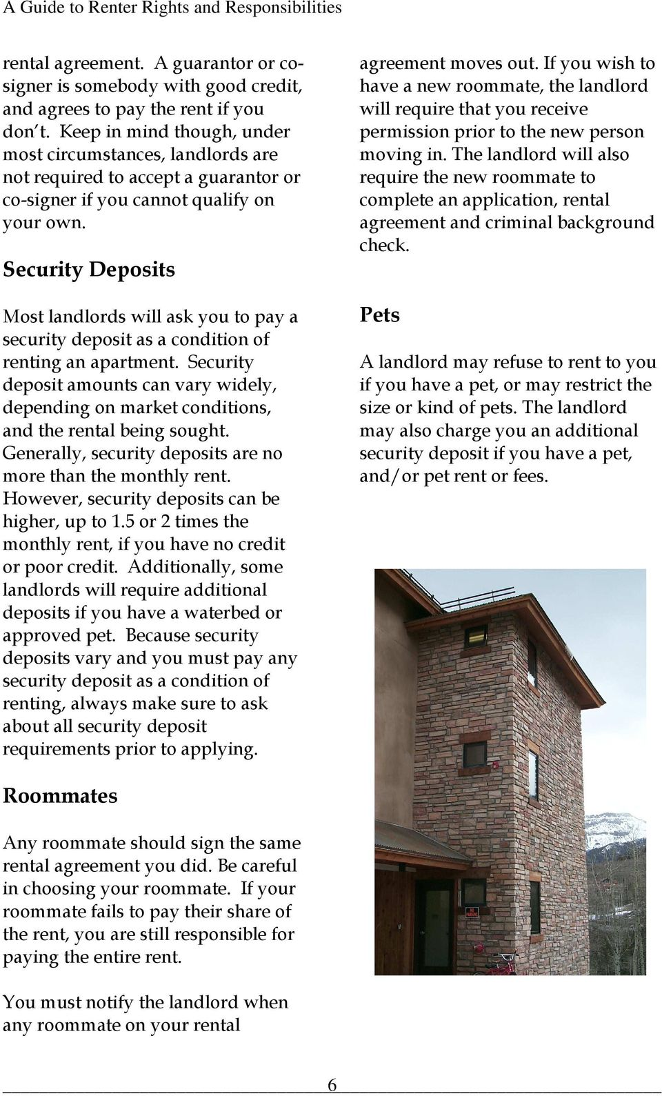 Security Deposits Most landlords will ask you to pay a security deposit as a condition of renting an apartment.