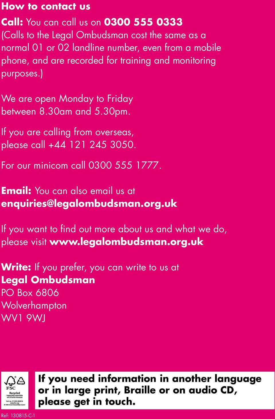 For our minicom call 0300 555 1777. Email: You can also email us at enquiries@legalombudsman.org.