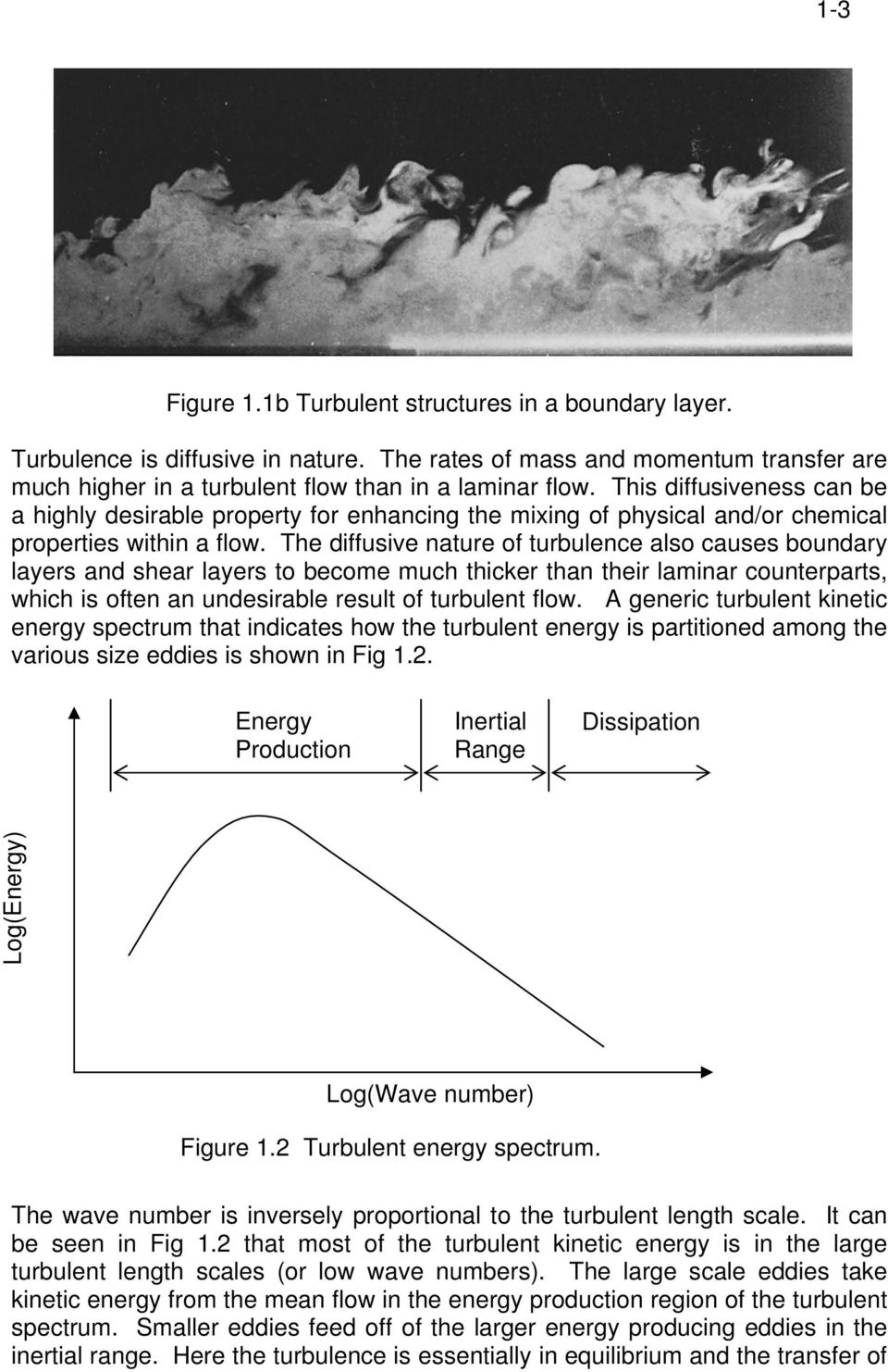 The dffusve nature of turbulence also causes boundary layers and shear layers to become much thcker than ther lamnar counterparts, whch s often an undesrable result of turbulent flow.