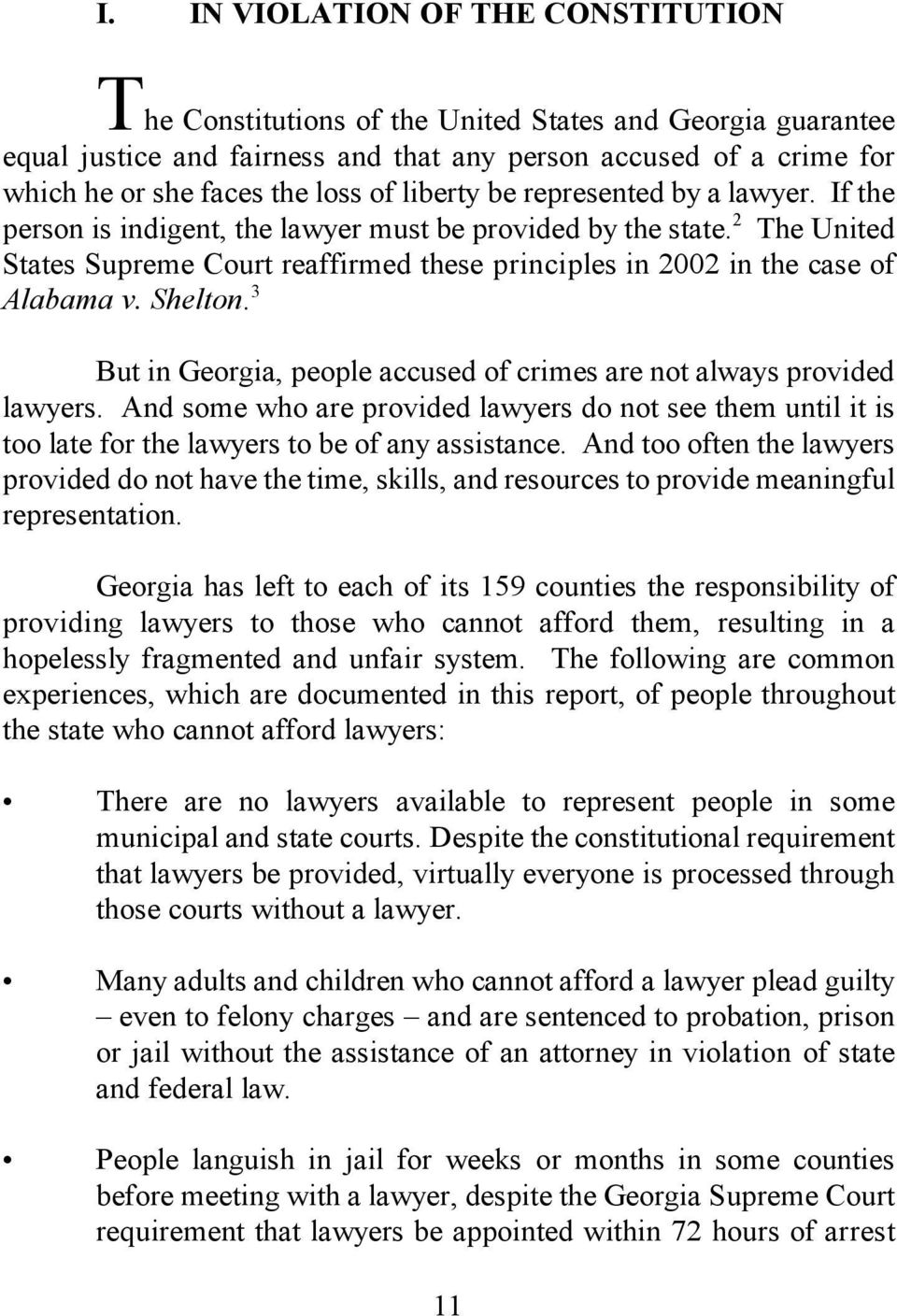 2 The United States Supreme Court reaffirmed these principles in 2002 in the case of Alabama v. Shelton. 3 But in Georgia, people accused of crimes are not always provided lawyers.