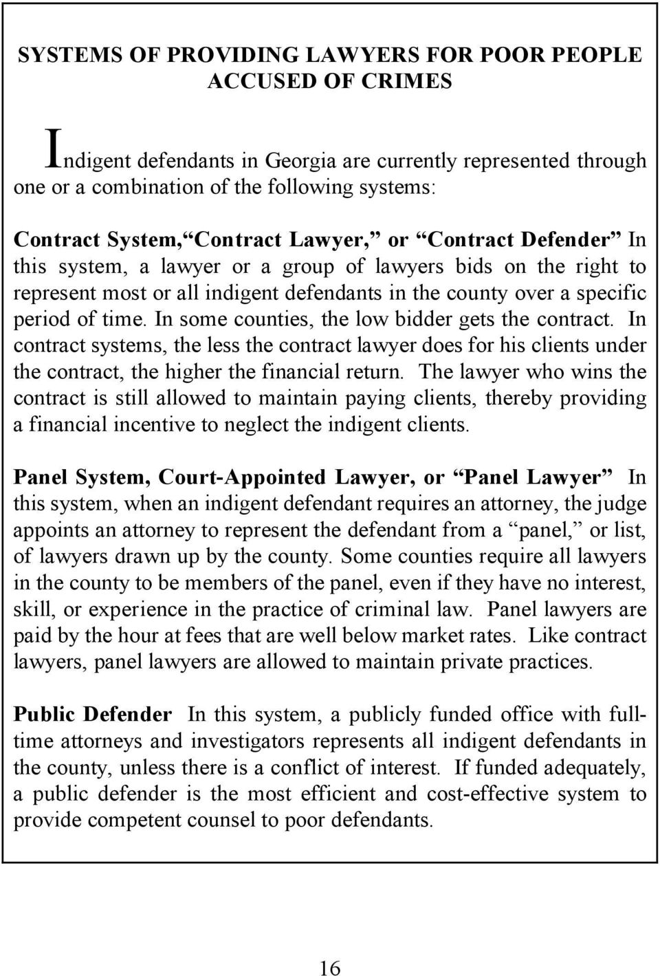 In some counties, the low bidder gets the contract. In contract systems, the less the contract lawyer does for his clients under the contract, the higher the financial return.