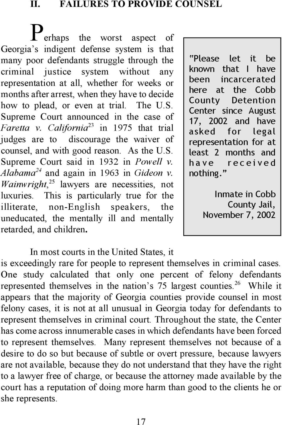 California 23 in 1975 that trial judges are to discourage the waiver of counsel, and with good reason. As the U.S. Supreme Court said in 1932 in Powell v. Alabama 24 and again in 1963 in Gideon v.