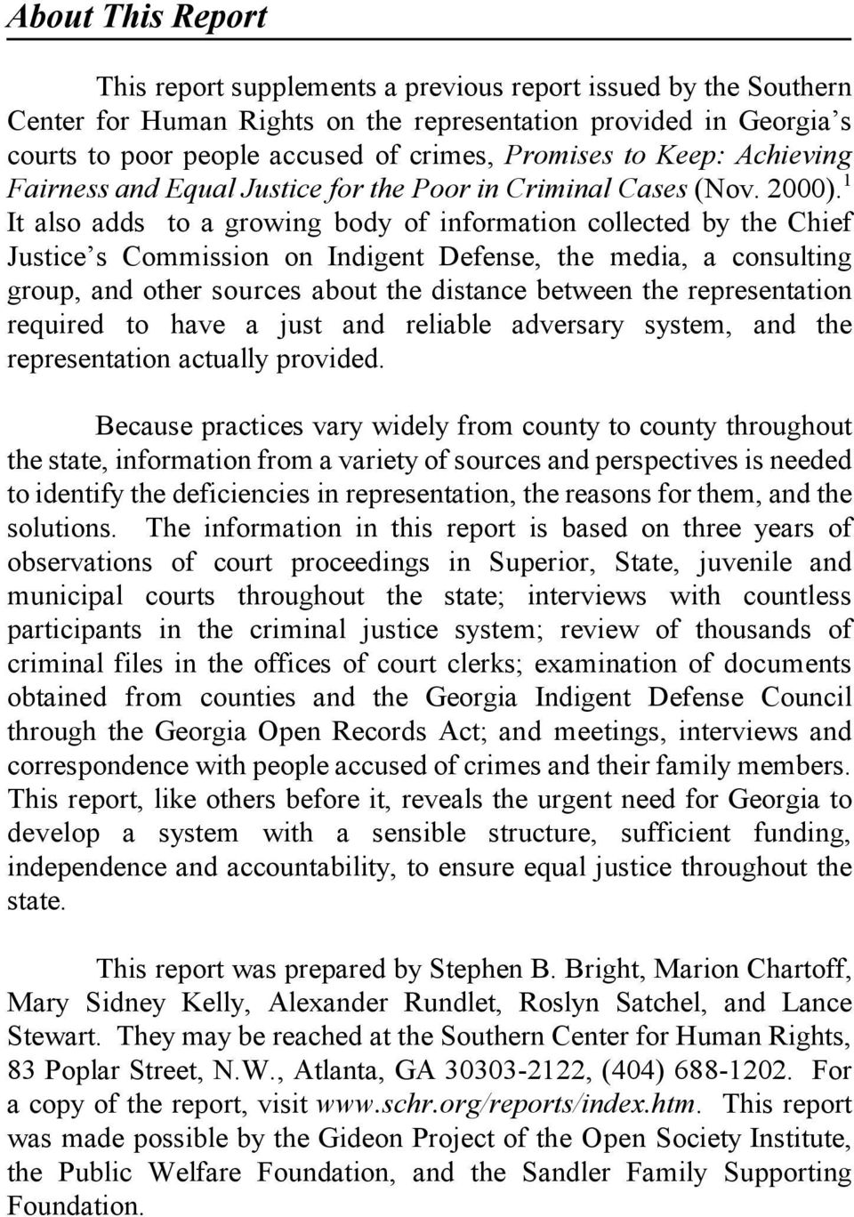 1 It also adds to a growing body of information collected by the Chief Justice s Commission on Indigent Defense, the media, a consulting group, and other sources about the distance between the