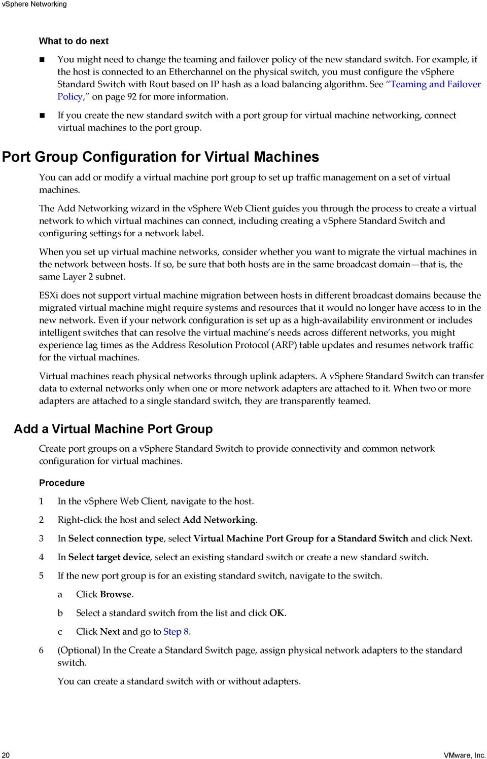 See Teaming and Failover Policy, on page 92 for more information. If you create the new standard switch with a port group for virtual machine networking, connect virtual machines to the port group.
