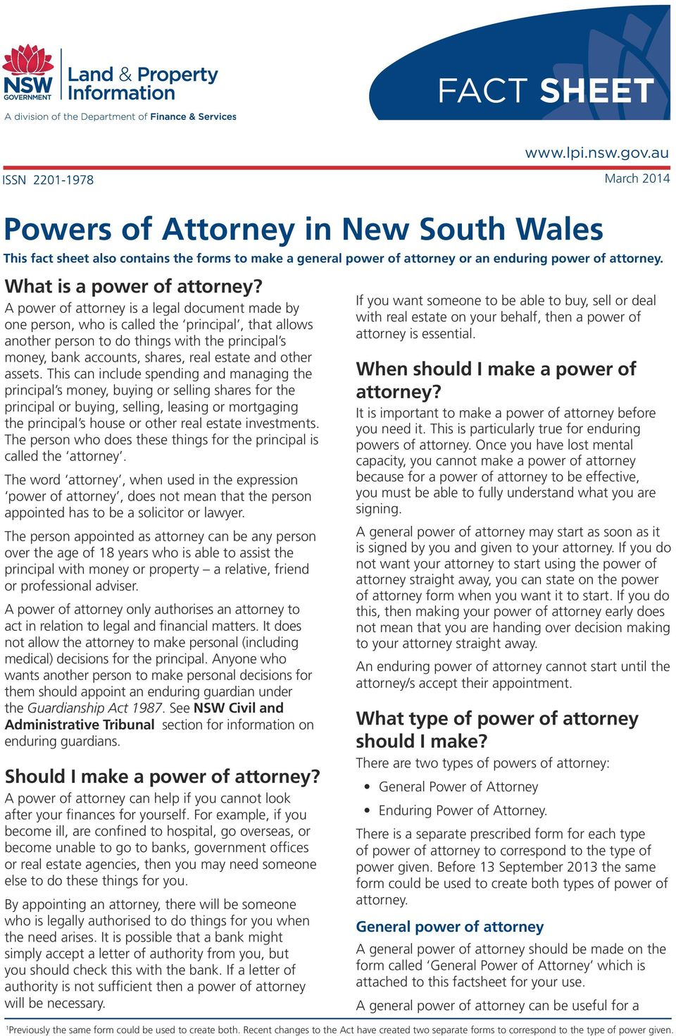 A power of attorney is a legal document made by one person, who is called the principal, that allows another person to do things with the principal s money, bank accounts, shares, real estate and