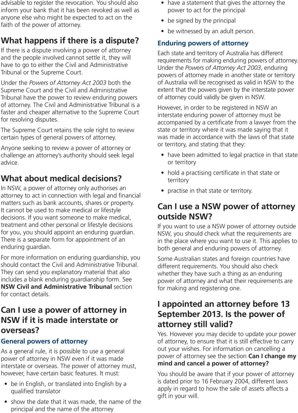 If there is a dispute involving a power of attorney and the people involved cannot settle it, they will have to go to either the Civil and Administrative Tribunal or the Supreme Court.