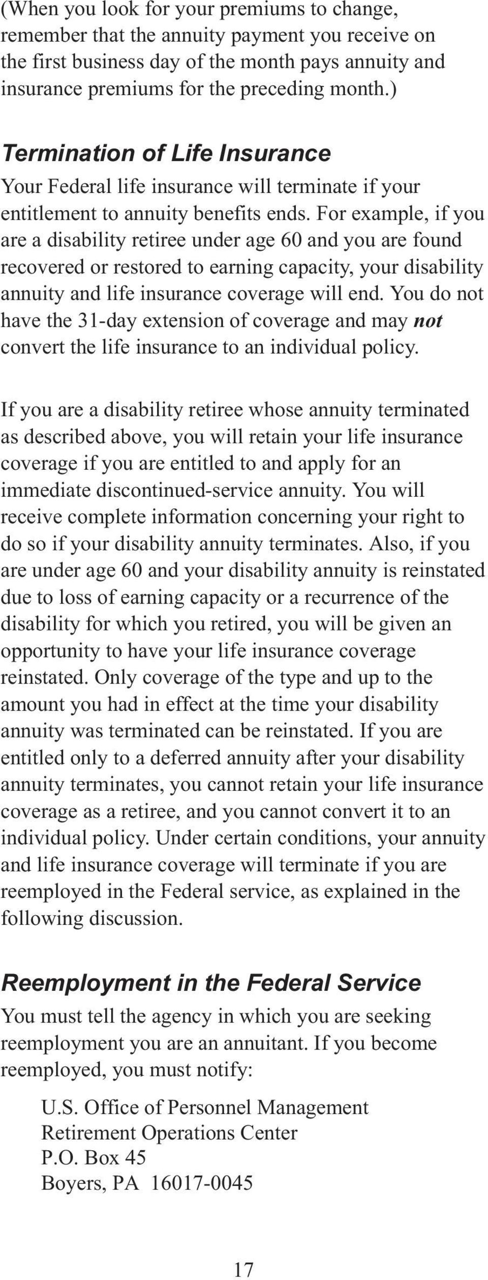 For example, if you are a disability retiree under age 60 and you are found recovered or restored to earning capacity, your disability annuity and life insurance coverage will end.