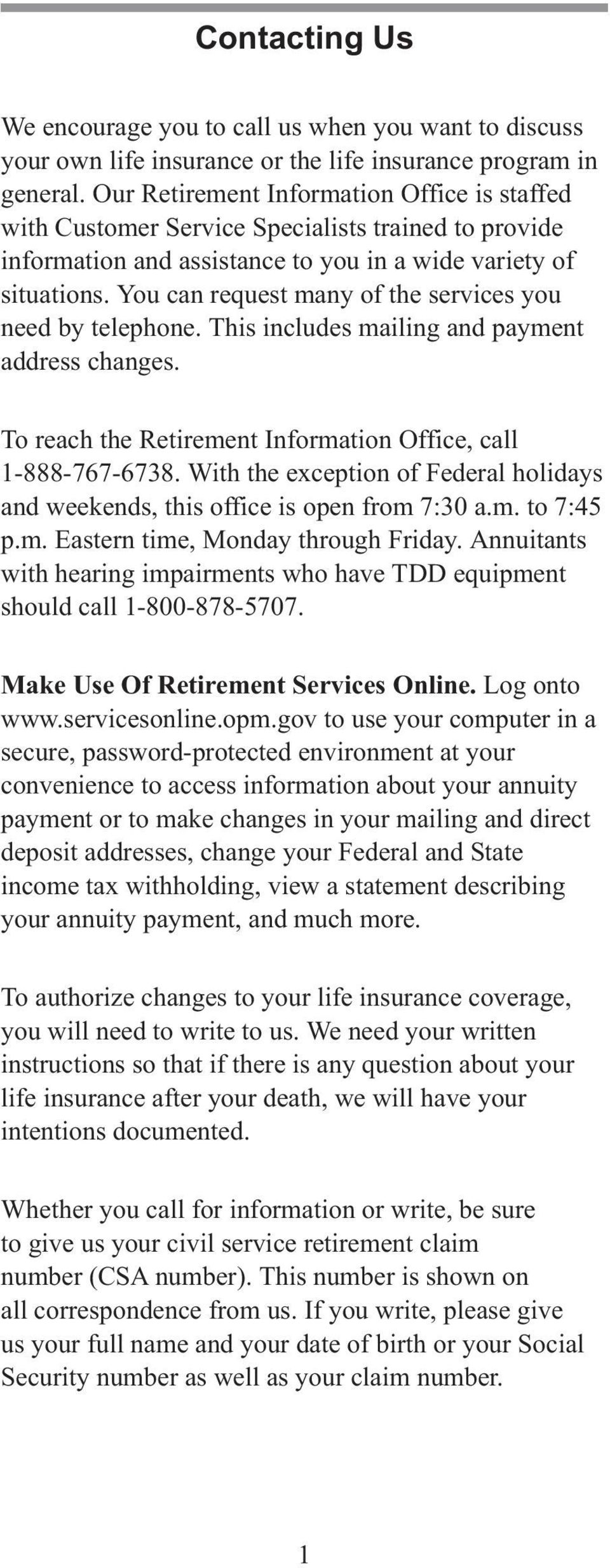 You can request many of the services you need by telephone. This includes mailing and payment address changes. To reach the Retirement Information Office, call 1-888-767-6738.