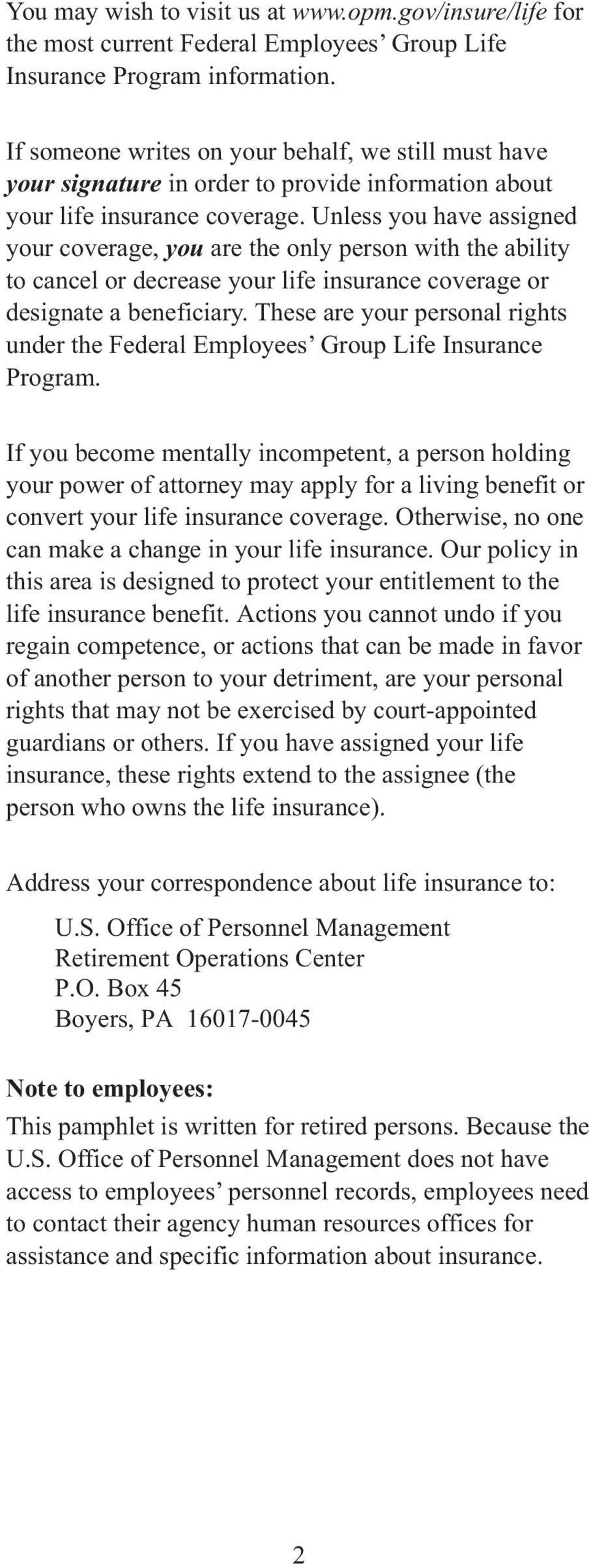 Unless you have assigned your coverage, you are the only person with the ability to cancel or decrease your life insurance coverage or designate a beneficiary.