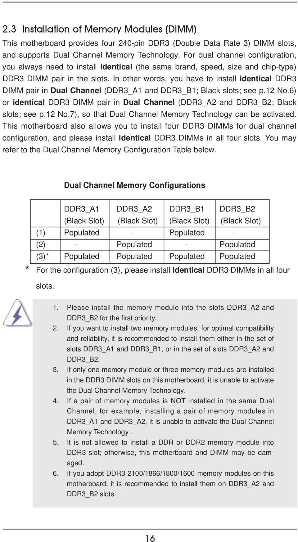 In other words, you have to install identical DDR3 DIMM pair in Dual Channel (DDR3_A1 and DDR3_B1; Black slots; see p.12 No.