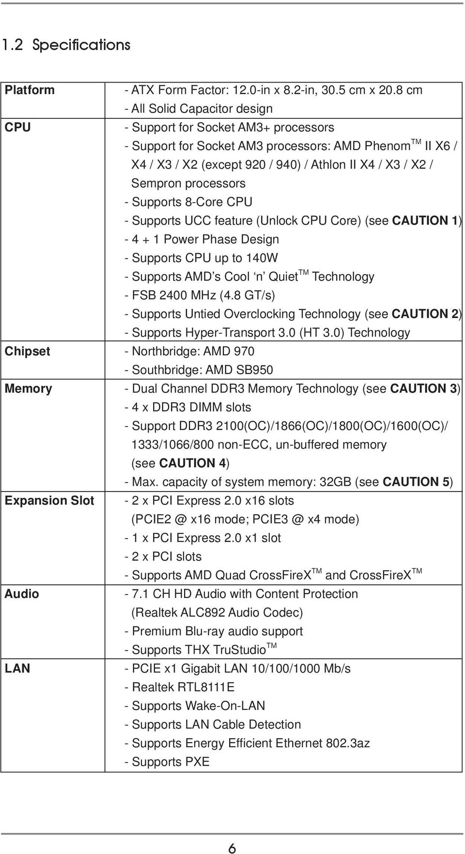 Sempron processors - Supports 8-Core CPU - Supports UCC feature (Unlock CPU Core) (see CAUTION 1) - 4 + 1 Power Phase Design - Supports CPU up to 140W - Supports AMD s Cool n Quiet TM Technology -