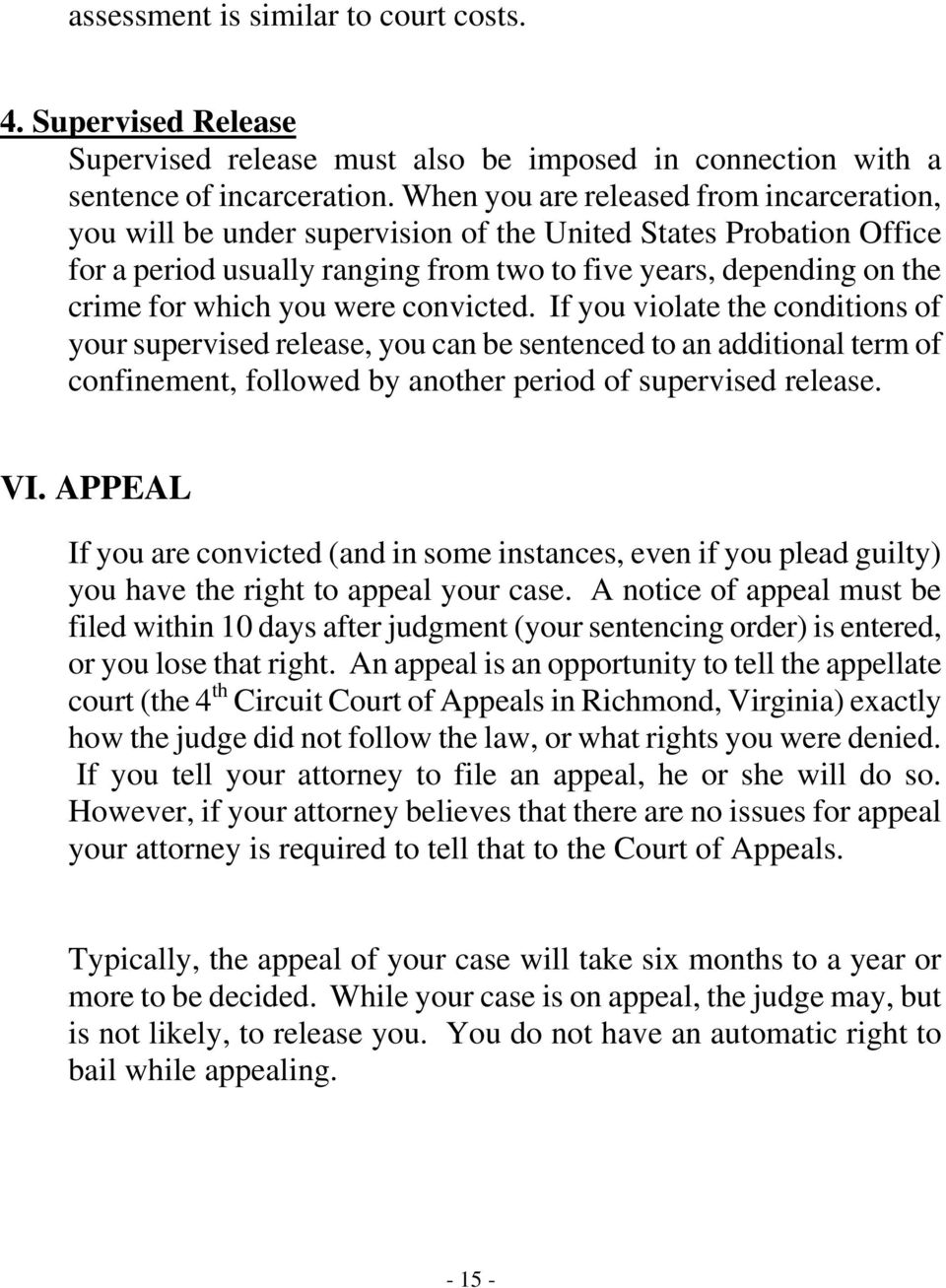 were convicted. If you violate the conditions of your supervised release, you can be sentenced to an additional term of confinement, followed by another period of supervised release. VI.