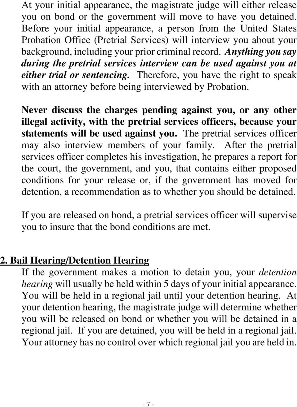 Anything you say during the pretrial services interview can be used against you at either trial or sentencing.