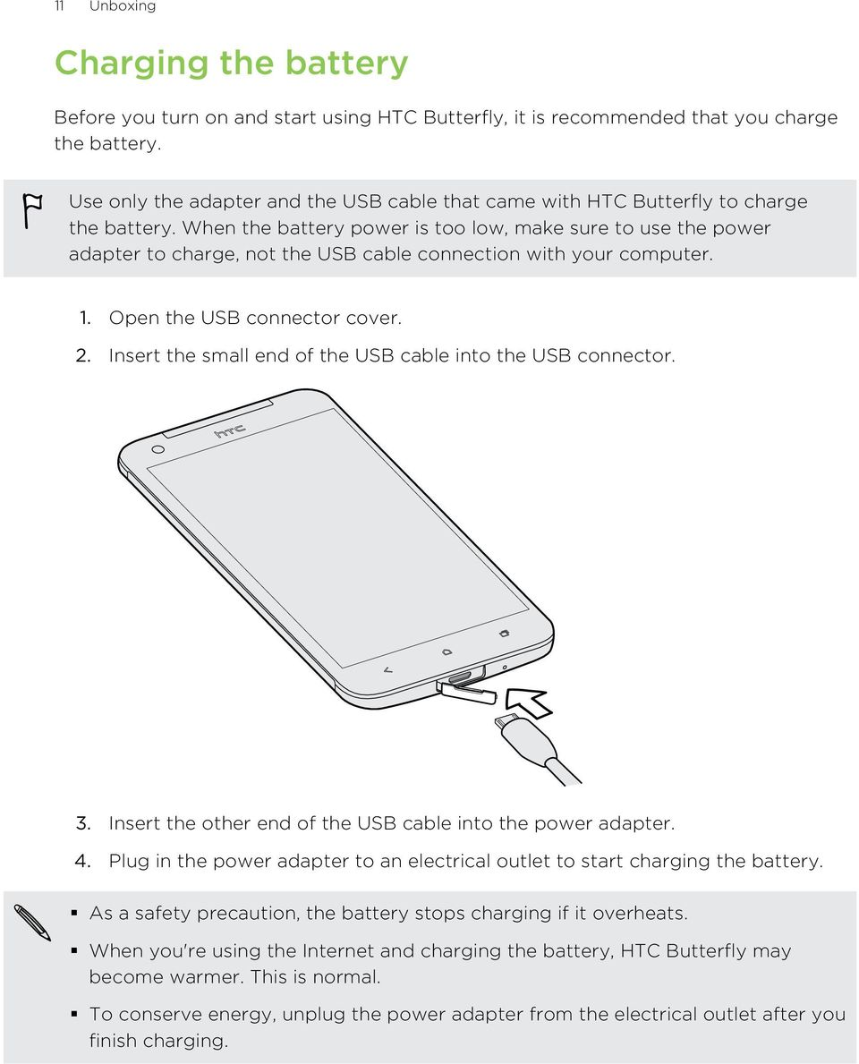When the battery power is too low, make sure to use the power adapter to charge, not the USB cable connection with your computer. 1. Open the USB connector cover. 2.