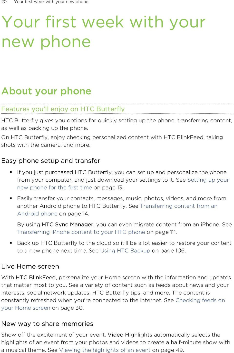 Easy phone setup and transfer If you just purchased HTC Butterfly, you can set up and personalize the phone from your computer, and just download your settings to it.