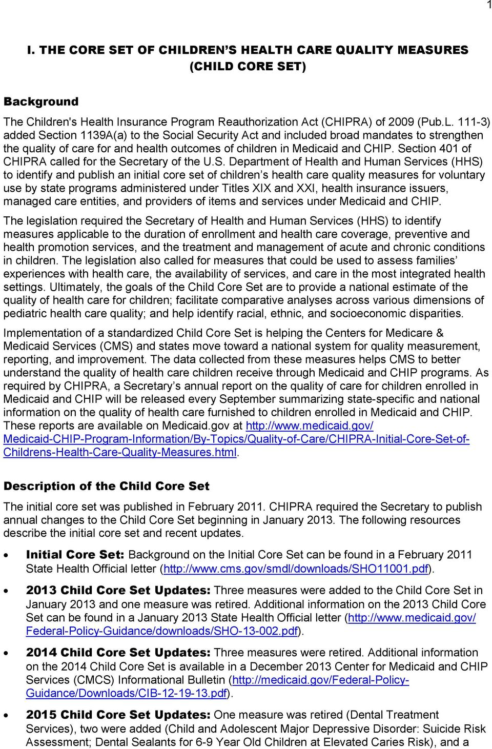 Section 401 of CHIPRA called for the Secretary of the U.S. Department of Health and Human Services (HHS) to identify and publish an initial core set of children s health care quality measures for