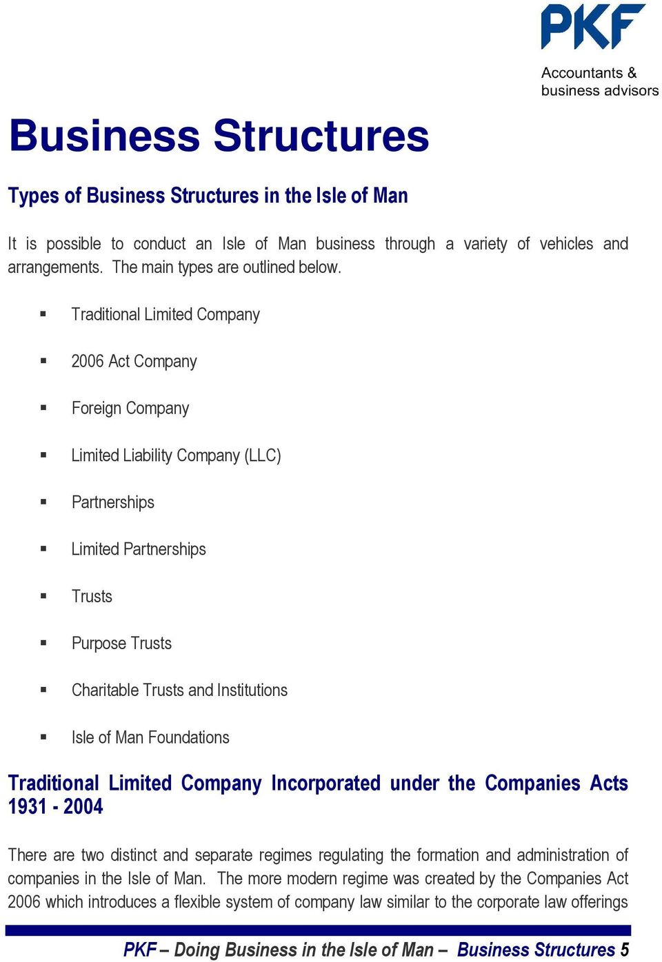 Foundations Traditional Limited Company Incorporated under the Companies Acts 1931-2004 There are two distinct and separate regimes regulating the formation and administration of companies in the