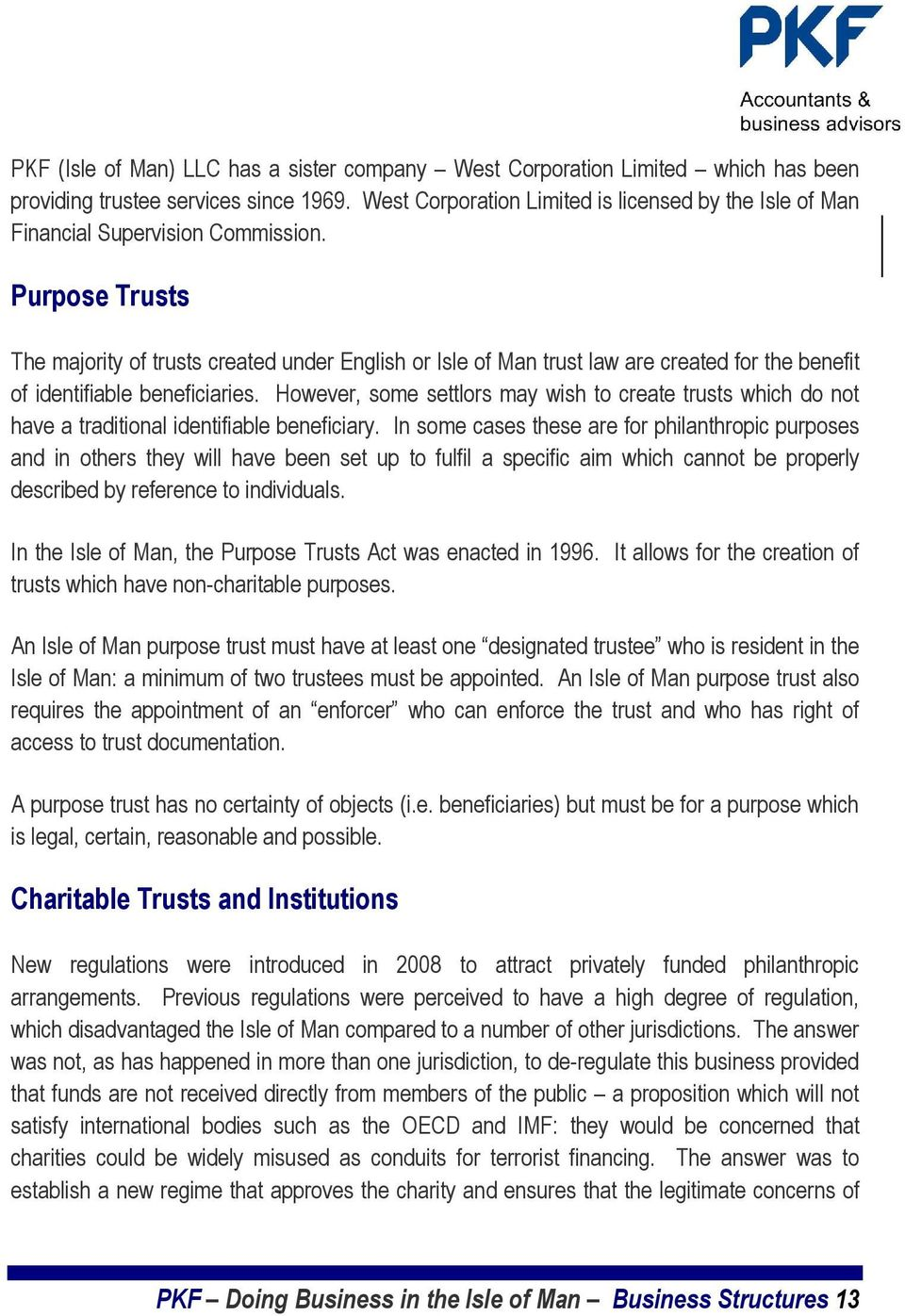 Purpose Trusts The majority of trusts created under English or Isle of Man trust law are created for the benefit of identifiable beneficiaries.