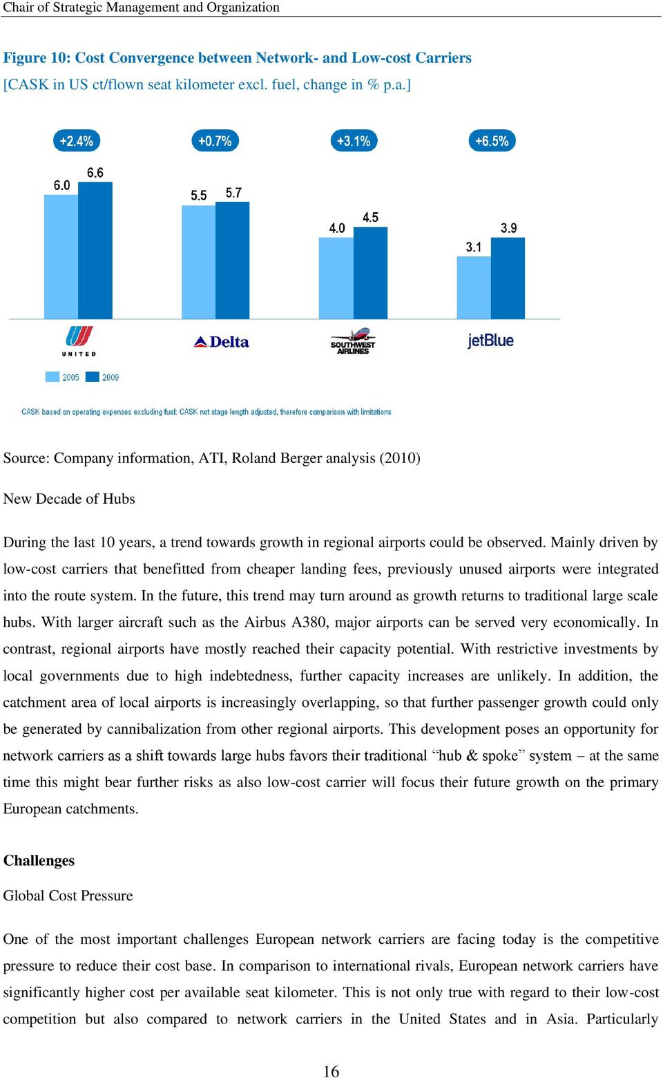 Mainly driven by low-cost carriers that benefitted from cheaper landing fees, previously unused airports were integrated into the route system.