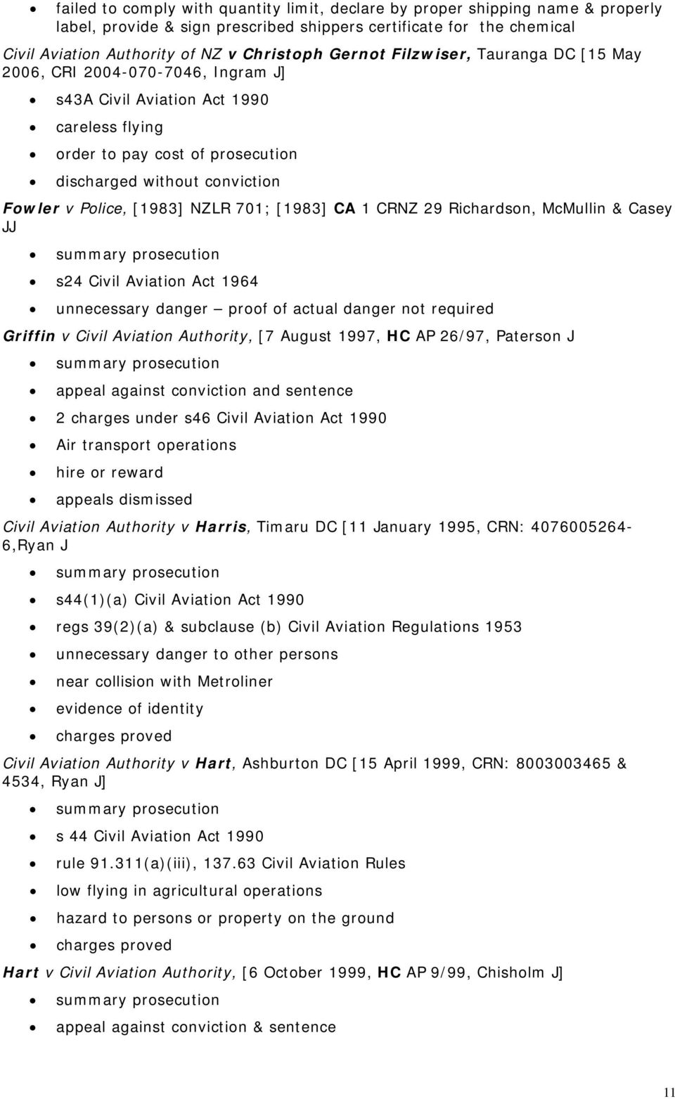 [1983] NZLR 701; [1983] CA 1 CRNZ 29 Richardson, McMullin & Casey JJ s24 Civil Aviation Act 1964 unnecessary danger proof of actual danger not required Griffin v Civil Aviation Authority, [7 August