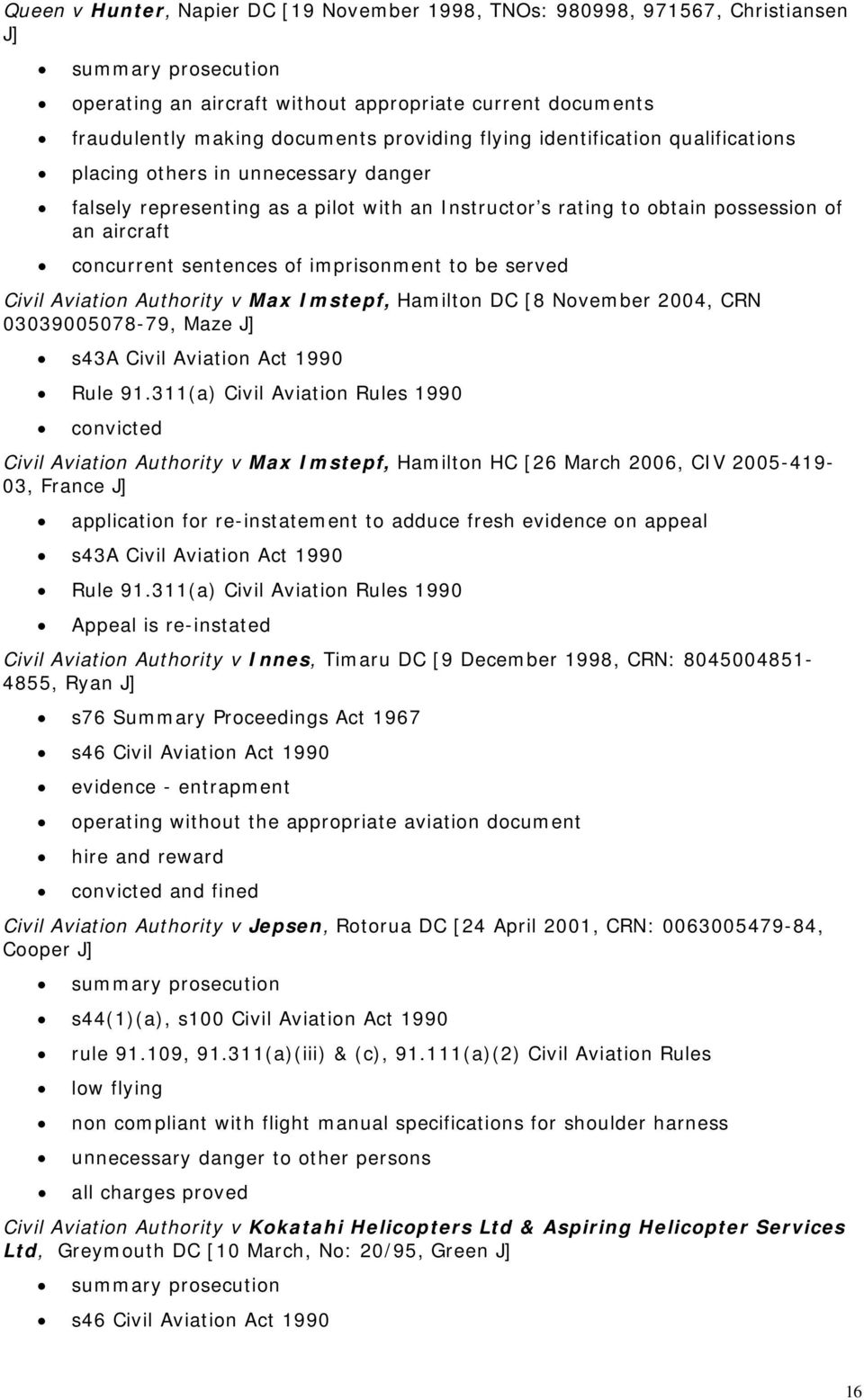 to be served Civil Aviation Authority v Max Imstepf, Hamilton DC [8 November 2004, CRN 03039005078-79, Maze J] s43a Civil Aviation Act 1990 Rule 91.