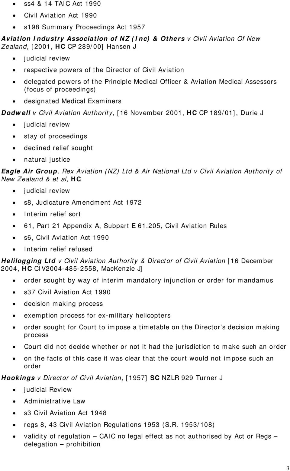 Aviation Authority, [16 November 2001, HC CP 189/01], Durie J stay of proceedings declined relief sought natural justice Eagle Air Group, Rex Aviation (NZ) Ltd & Air National Ltd v Civil Aviation