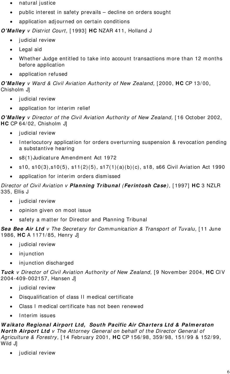 application for interim relief O Malley v Director of the Civil Aviation Authority of New Zealand, [16 October 2002, HC CP 64/02, Chisholm J] Interlocutory application for orders overturning