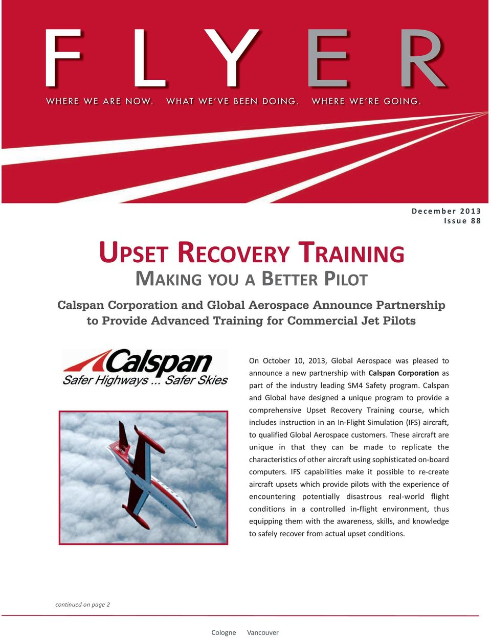 October 10, 2013, Global Aerospace was pleased to announce a new partnership with Calspan Corporation as part of the industry leading SM4 Safety program.