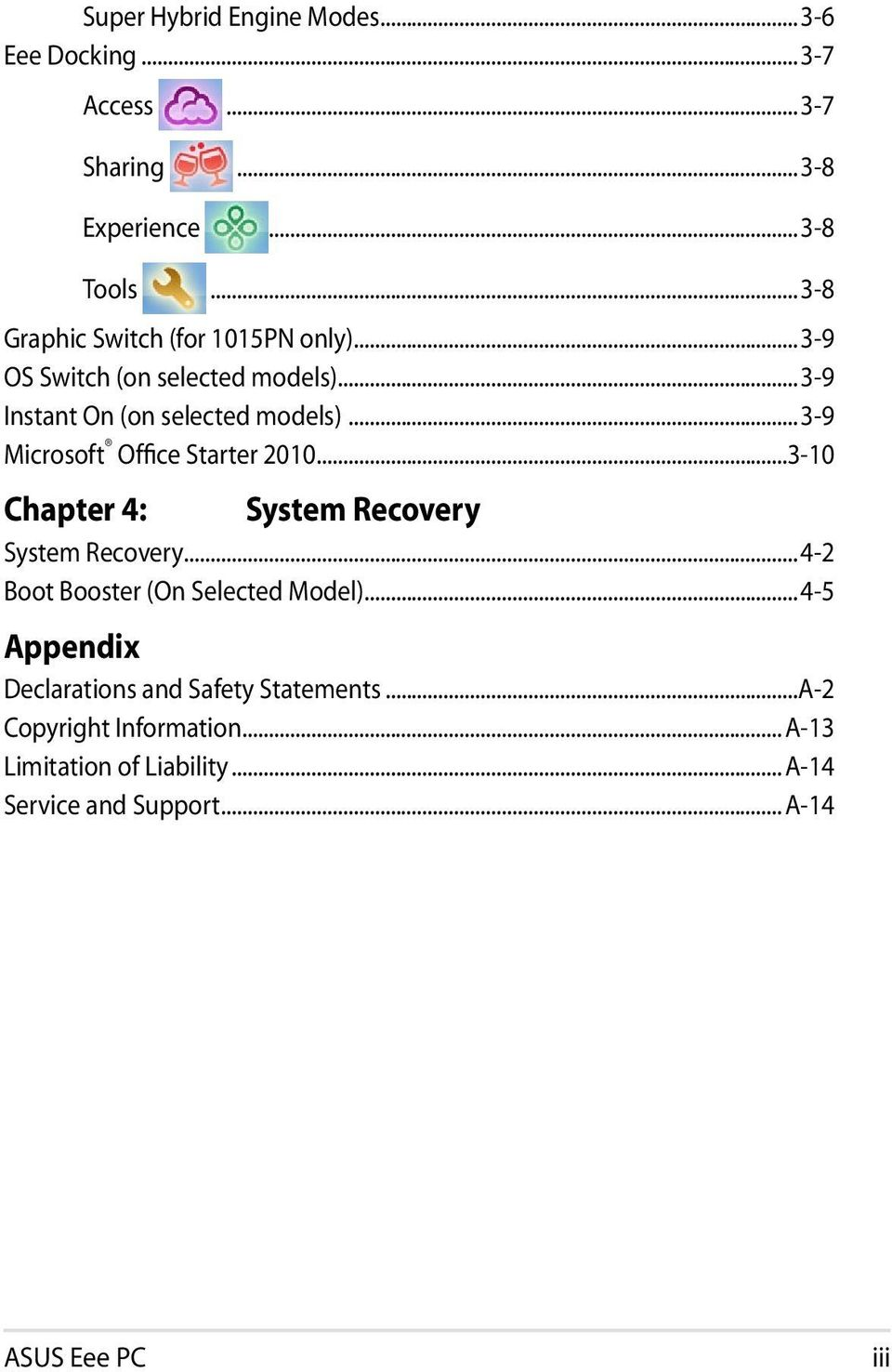..3-9 Microsoft Office Starter 2010...3-10 Chapter 4: System Recovery System Recovery...4-2 Boot Booster (On Selected Model).