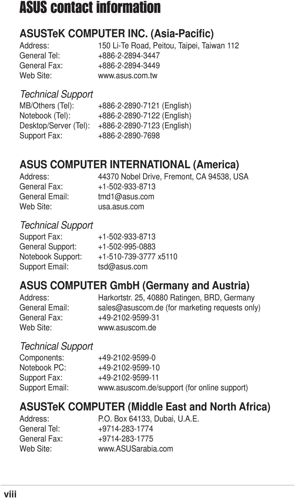 COMPUTER INTERNATIONAL (America) Address: 44370 Nobel Drive, Fremont, CA 94538, USA General Fax: +1-502-933-8713 General Email: tmd1@asus.