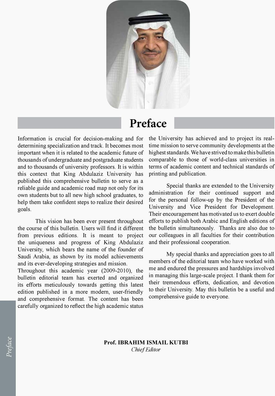 It is within this context that King Abdulaziz University has published this comprehensive bulletin to serve as a reliable guide and academic road map not only for its own students but to all new high