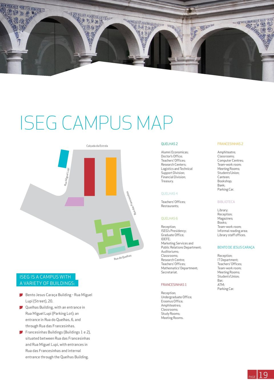 ISEG is a campus with a variety of buildings: Bento Jesus Caraça Building - Rua Miguel Lupi (Street), 20.