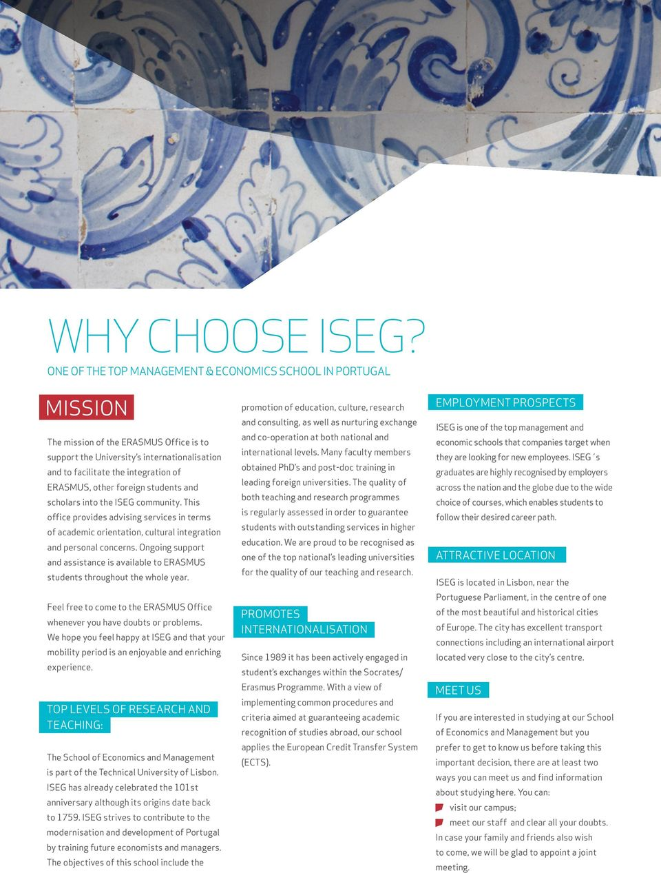 other foreign students and scholars into the ISEG community. This office provides advising services in terms of academic orientation, cultural integration and personal concerns.