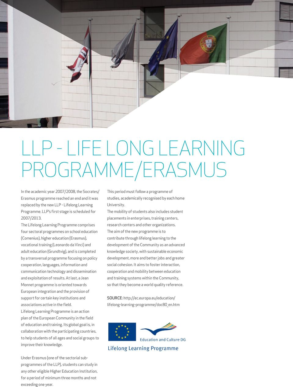 The Lifelong Learning Programme comprises four sectoral programmes on school education (Comenius), higher education (Erasmus), vocational training (Leonardo da Vinci) and adult education (Grundtvig),