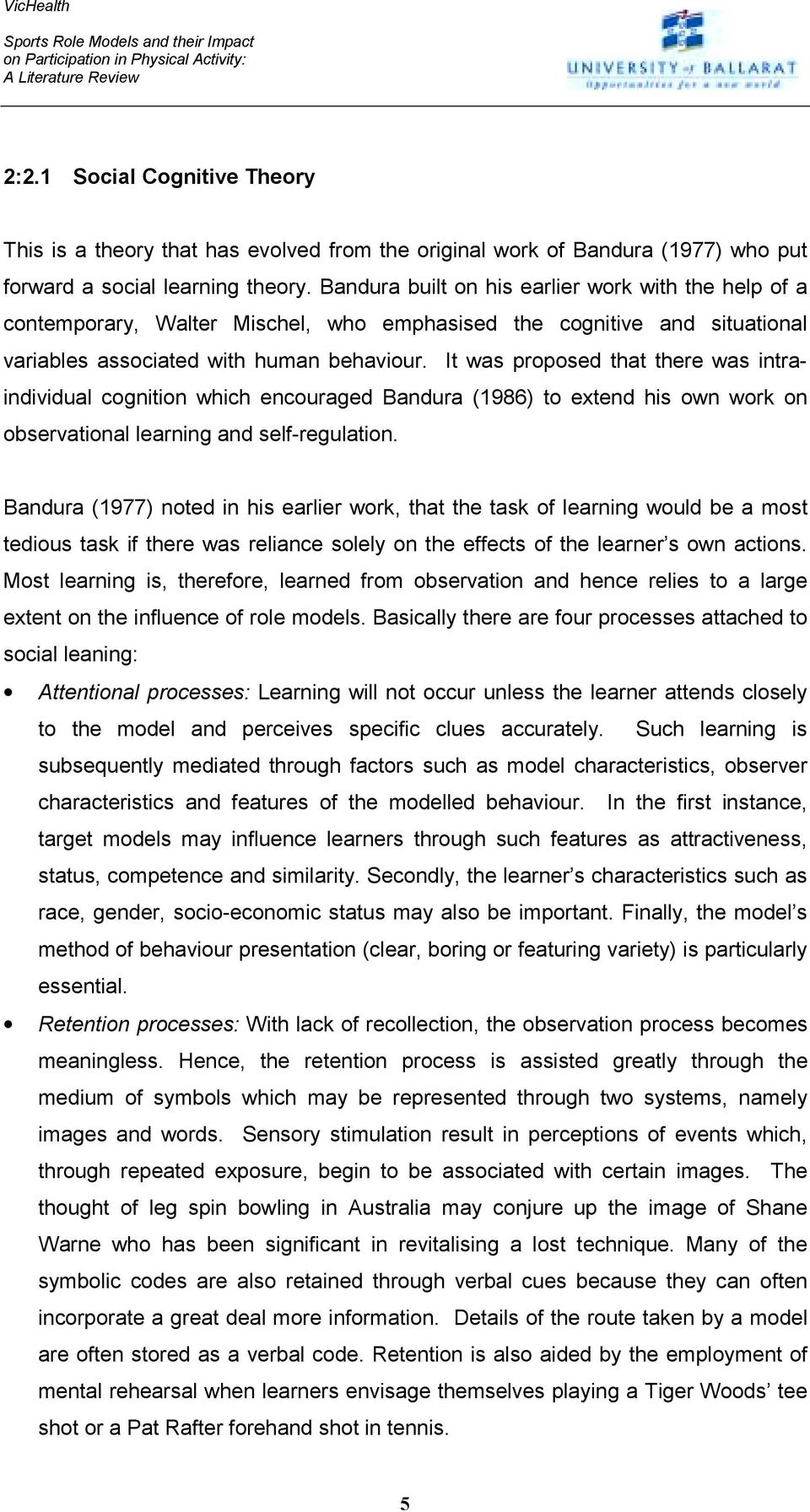 It was proposed that there was intraindividual cognition which encouraged Bandura (1986) to extend his own work on observational learning and self-regulation.
