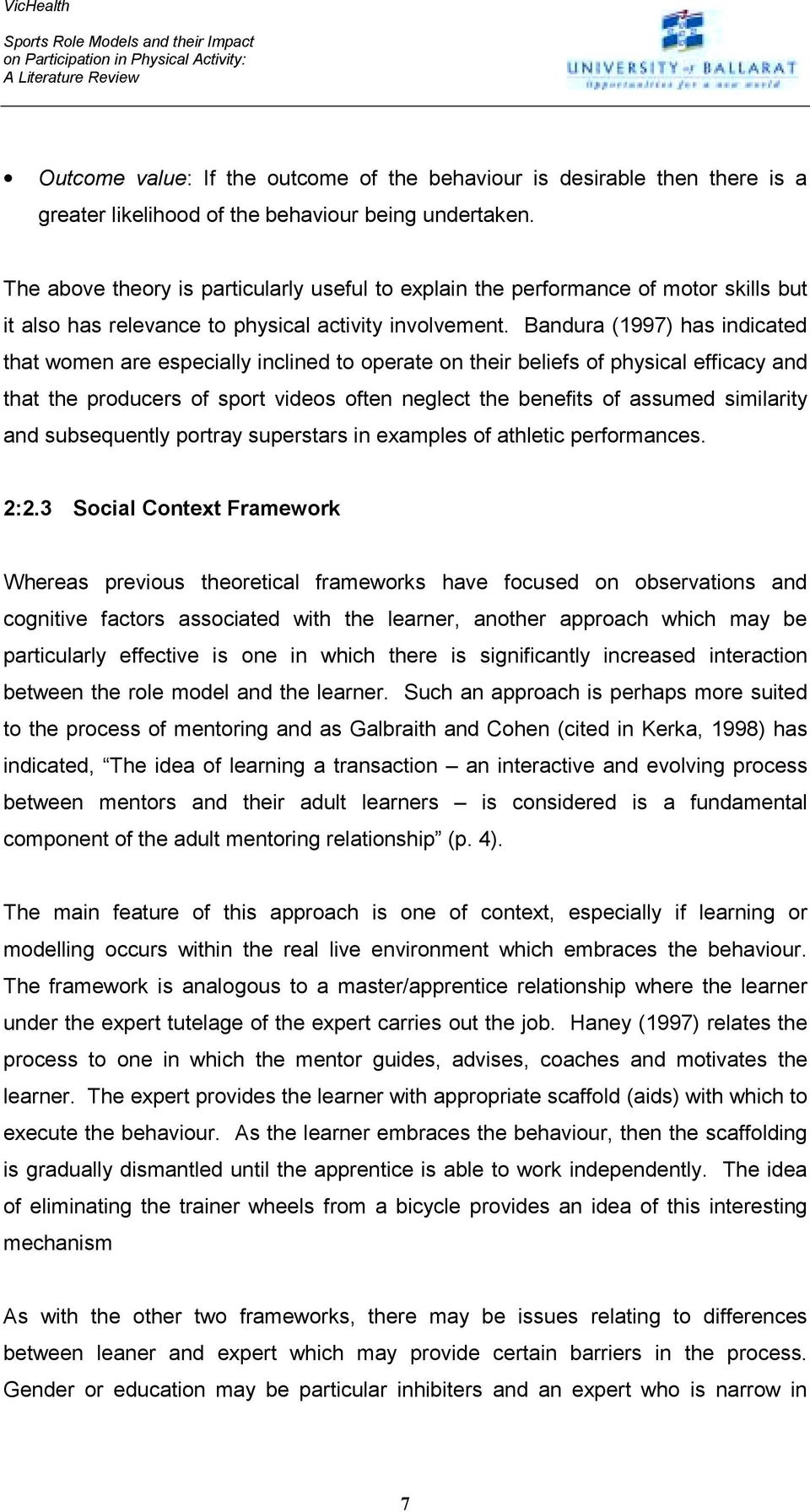 Bandura (1997) has indicated that women are especially inclined to operate on their beliefs of physical efficacy and that the producers of sport videos often neglect the benefits of assumed