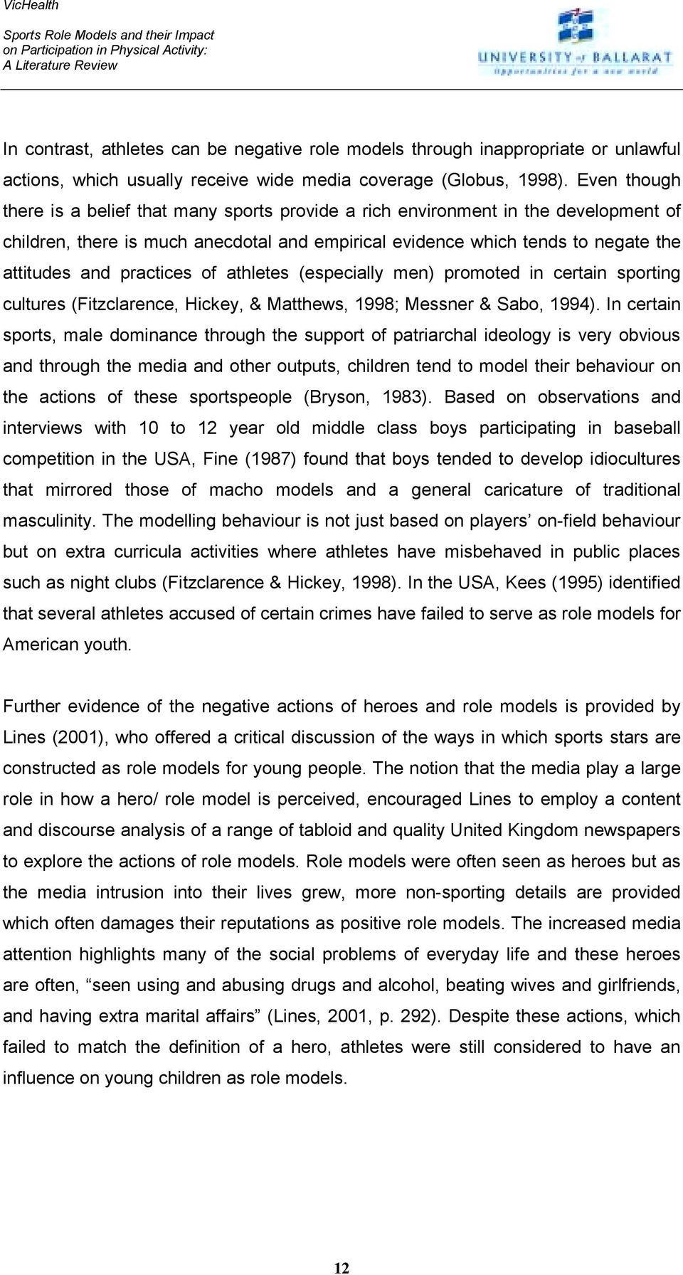 practices of athletes (especially men) promoted in certain sporting cultures (Fitzclarence, Hickey, & Matthews, 1998; Messner & Sabo, 1994).