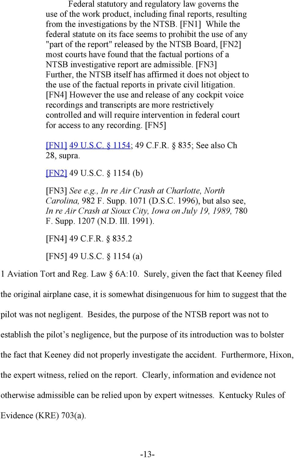 investigative report are admissible. [FN3] Further, the NTSB itself has affirmed it does not object to the use of the factual reports in private civil litigation.
