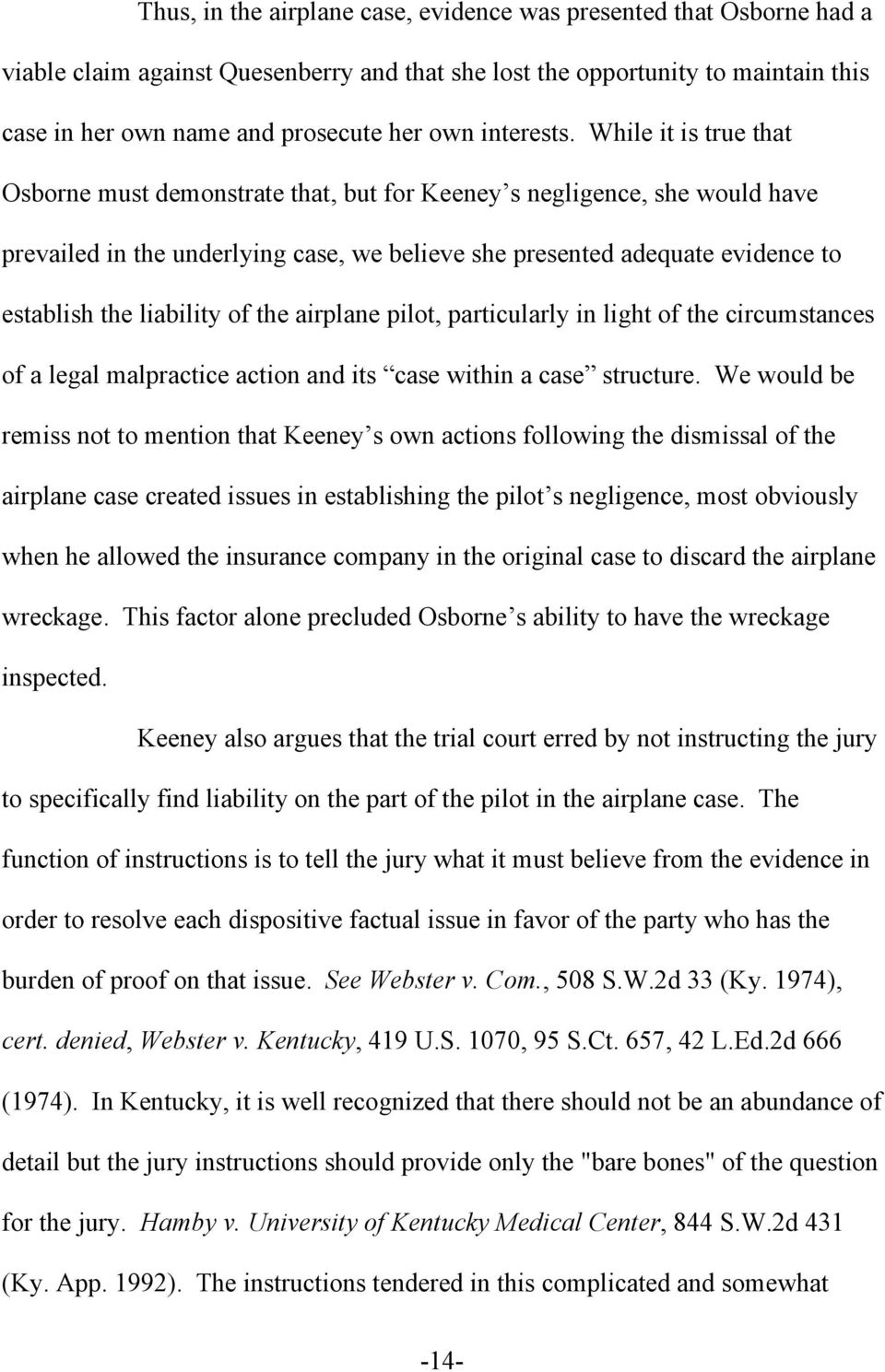 While it is true that Osborne must demonstrate that, but for Keeney s negligence, she would have prevailed in the underlying case, we believe she presented adequate evidence to establish the