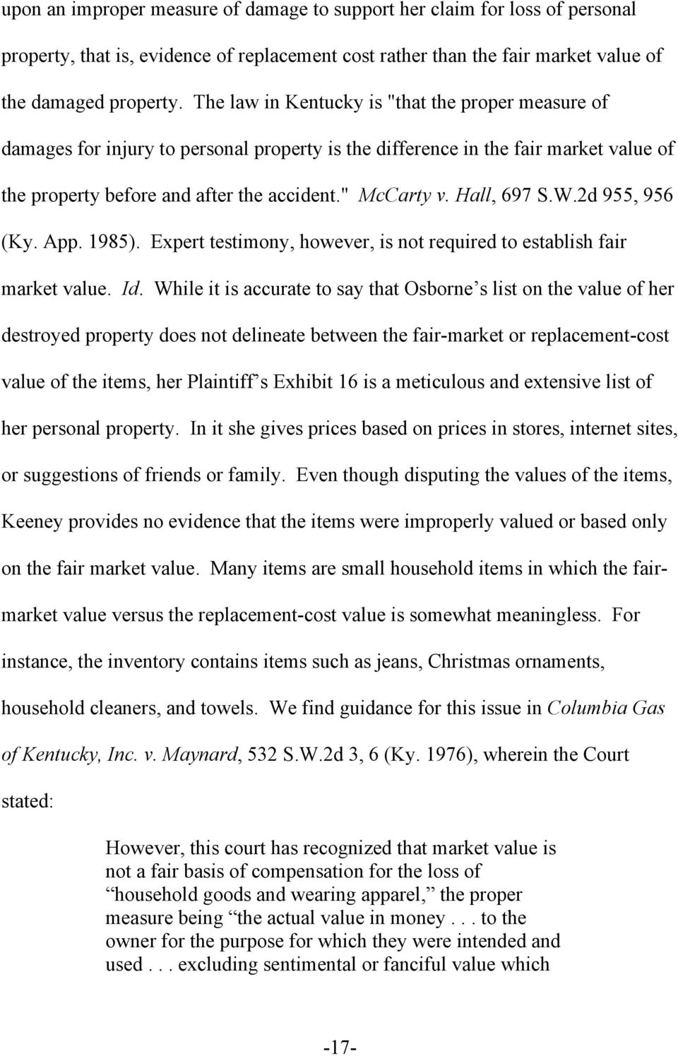 Hall, 697 S.W.2d 955, 956 (Ky. App. 1985). Expert testimony, however, is not required to establish fair market value. Id.