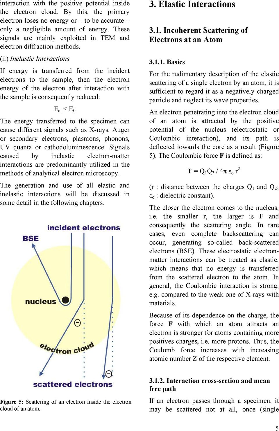 (ii) Inelastic Interactions If energy is transferred from the incident electrons to the sample, then the electron energy of the electron after interaction with the sample is consequently reduced: E