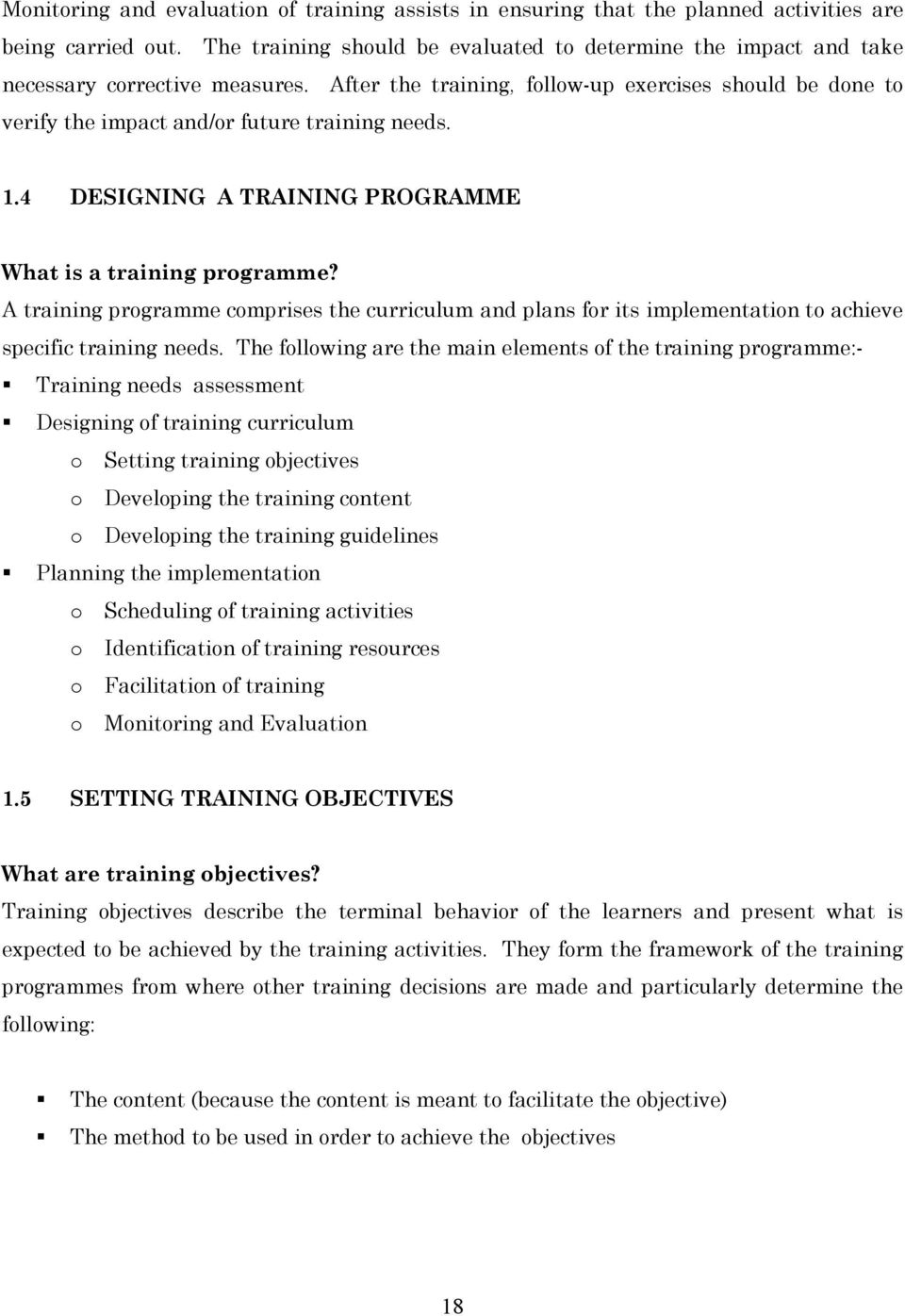 After the training, follow-up exercises should be done to verify the impact and/or future training needs. 1.4 DESIGNING A TRAINING PROGRAMME What is a training programme?