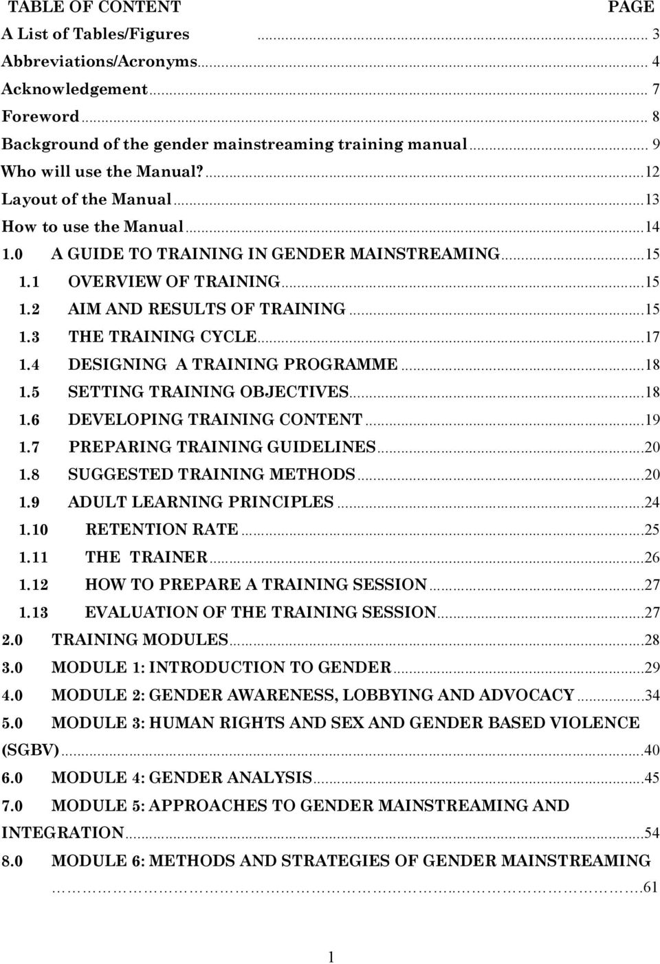 ..17 1.4 DESIGNING A TRAINING PROGRAMME...18 1.5 SETTING TRAINING OBJECTIVES...18 1.6 DEVELOPING TRAINING CONTENT...19 1.7 PREPARING TRAINING GUIDELINES...20 1.8 SUGGESTED TRAINING METHODS...20 1.9 ADULT LEARNING PRINCIPLES.