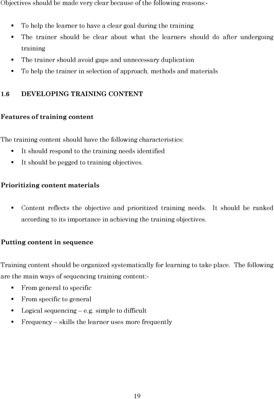 6 DEVELOPING TRAINING CONTENT Features of training content The training content should have the following characteristics: It should respond to the training needs identified It should be pegged to