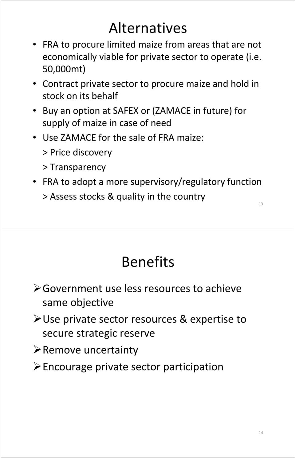 maize: > Price discovery > Transparency FRA to adopt a more supervisory/regulatory function > Assess stocks & quality in the country 13 Benefits Government use