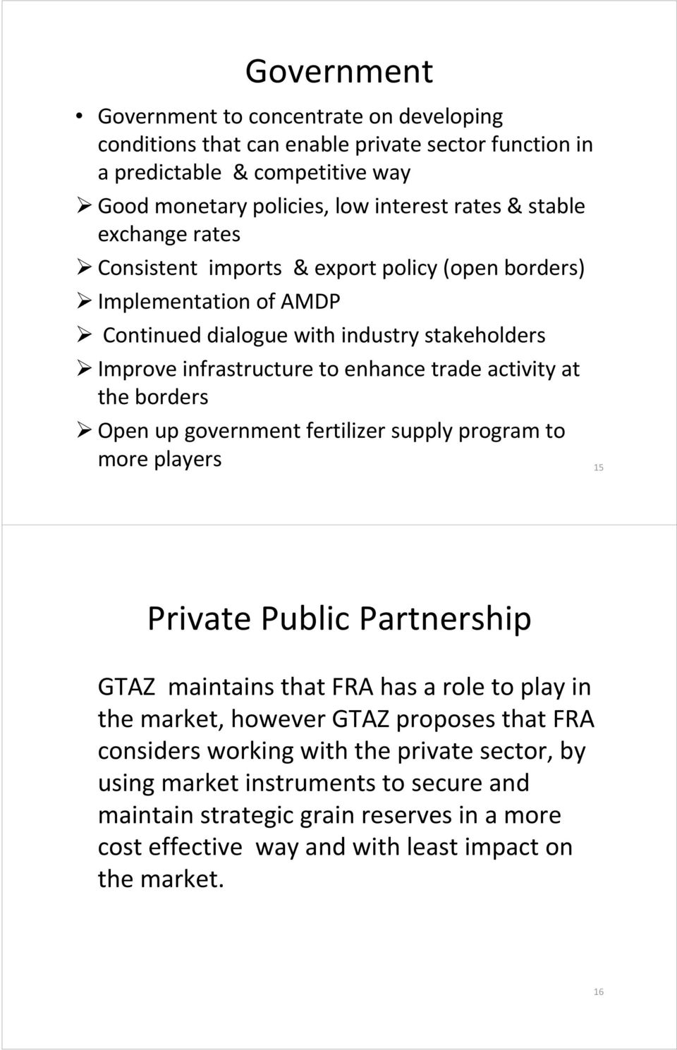 the borders Open up government fertilizer supply program to more players 15 Private Public Partnership GTAZ maintains that FRA has a role to play in the market, however GTAZ proposes that