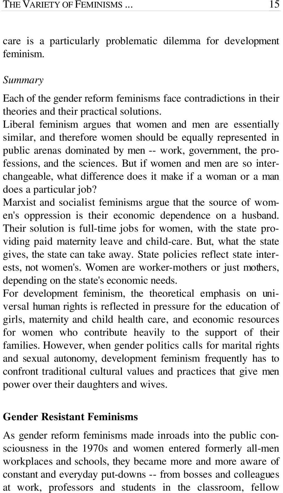 Liberal feminism argues that women and men are essentially similar, and therefore women should be equally represented in public arenas dominated by men -- work, government, the professions, and the