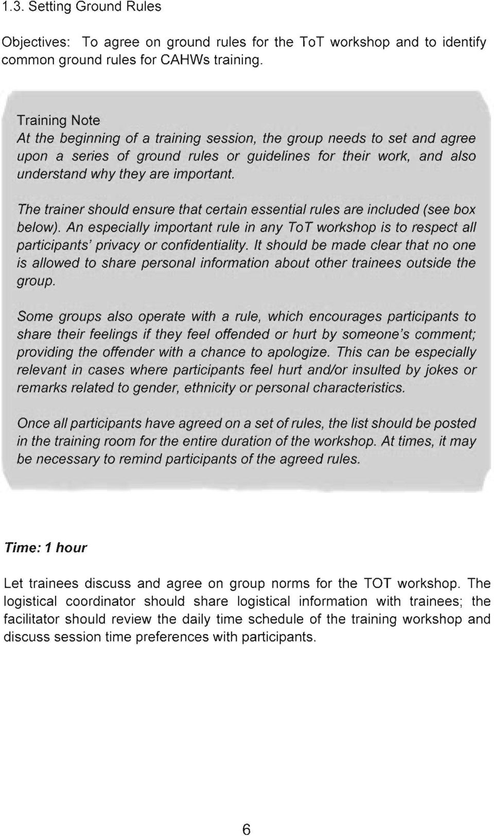 The trainershould ensure that certain essential rules are included (see box below). An especially important rule in any ToT workshop is to respect all participants' privacy or confidentiality.
